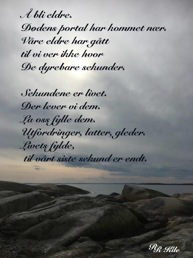 Dikt og Poem, vers,  poesi,  poem, lyrikk, verselinjer,  versemål,  ordlek. rekke ut hender til hverandre under en stormfyllt himmel, jorda vår må ånde i grønt, jordas smykker under sola. Forfatter R.R. Kile rekke ut hender til hverandre under en stormfylt himmel, jordas smykker under sola, ei rose for stille gleder, å bli eldre,  Forfatter R.R. Kile
