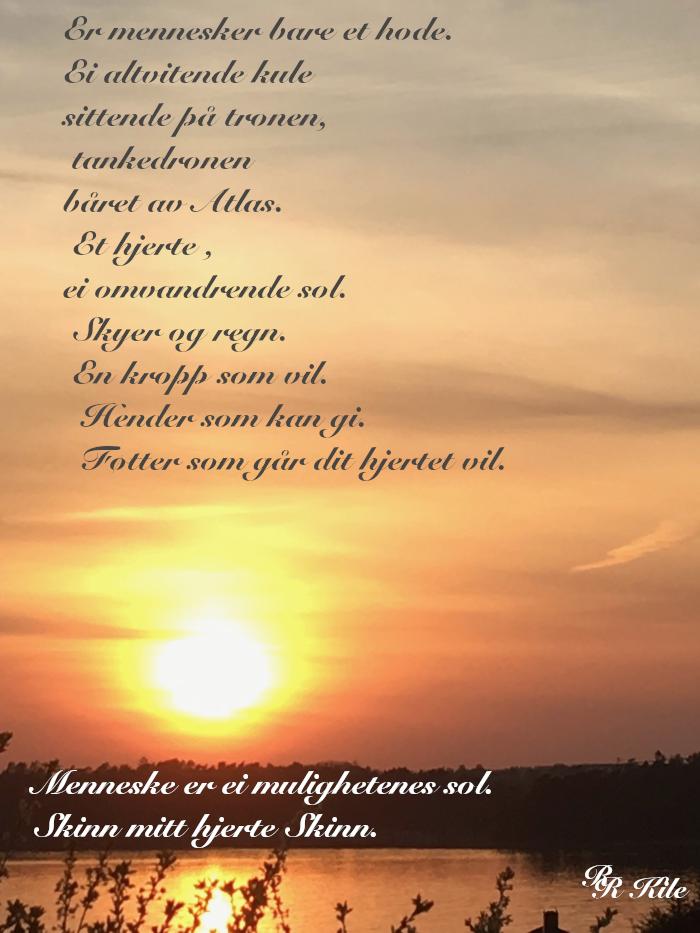 Poesi og ordlek,  mennesket, ei mulighetenes sol, spark gjerne i taket, klyp gjerne i skyer, men aldri i livet,  gjerne i vandrestjerna i lek over himmelbuen, ser du ei grind på veien, fremtida kan vente der inne, dikt, vers, lyrikk, poesi, versemål, verselinjer, poem, forfatter R.R. Kile