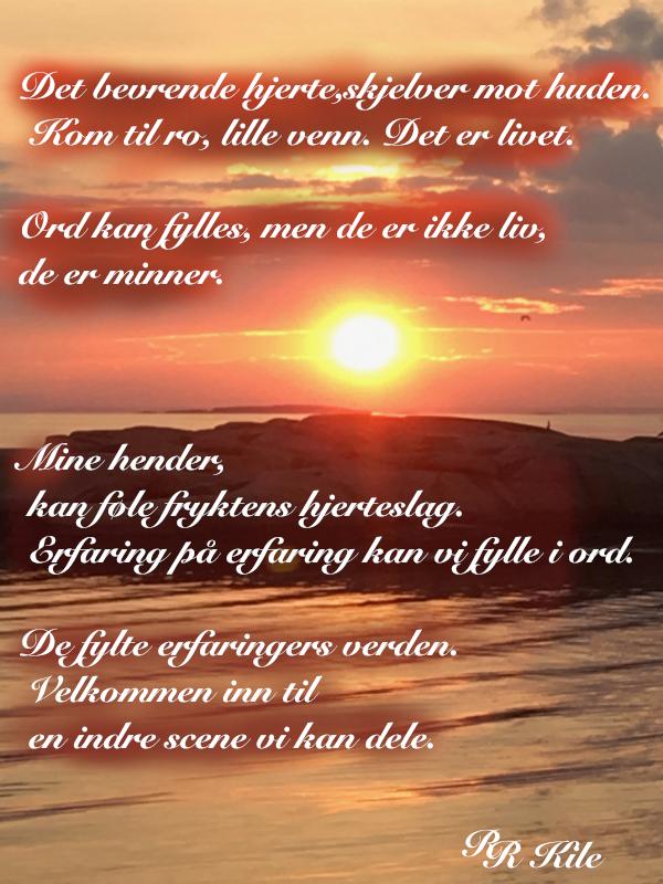Dikt, Poem, versemål,. lyrikk,. verselinjer, ordlek, ordgleder, tungt og lett danser livet over jorda, av drømmespinn danser morgenrøden over jord,  de fylte erfaringers verden, Forfatter R. R. Kile