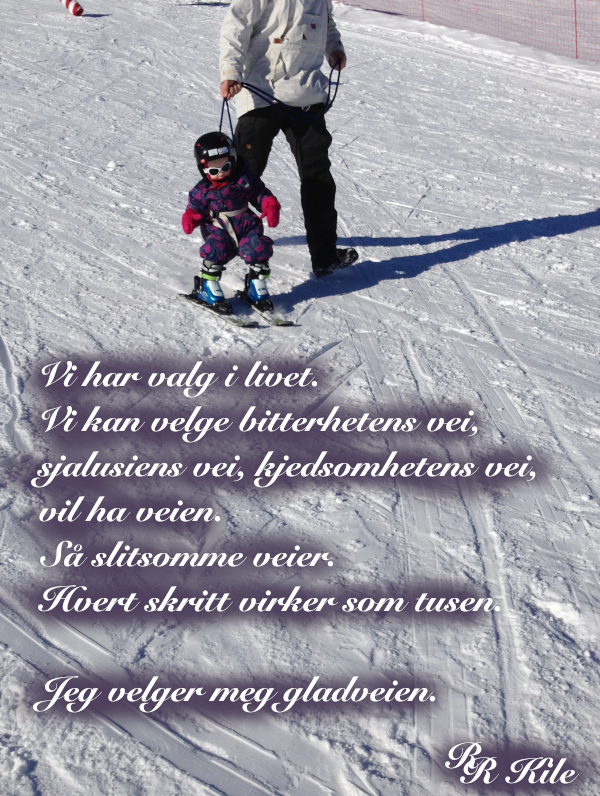 Dikt, gjennom livets krumspring,  poesi,  gjennom sinna sjø og buketter med roser, poem, sjøen går hvit i fjorden, lyrikk, Jeg velger meg gladveien, forfatter R.R. Kile