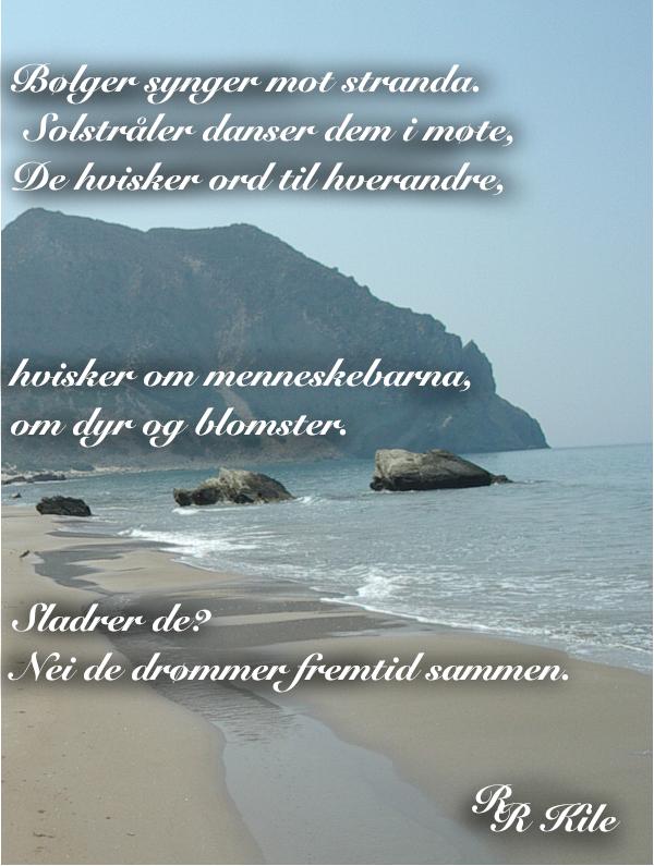 Dikt, gjennom livets krumspring,  poesi,  gjennom sinna sjø og buketter med roser, poem, sjøen går hvit i fjorden, lyrikk, bølger synger mot stranda, forfatter R.R. Kile